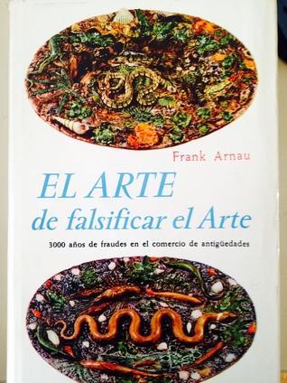 El arte de falsificar el Arte (3000 años de fraudes en el comercio de antigüedades)
