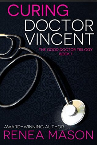 Curing Doctor Vincent (The Good Doctor Trilogy, #1) by Renea Mason