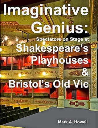 Imaginative Genius:: Spectators on Stage at Shakespeare's Playhouses & Bristol's Old Vic