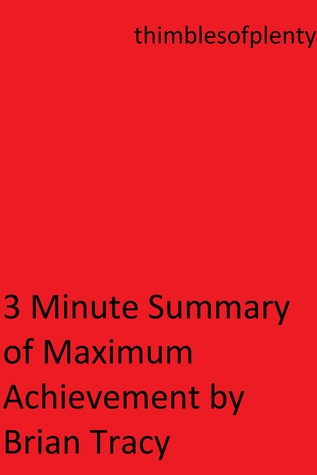 3 Minute Summary of Maximum Achievement by Brian Tracy