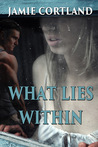 What Lies Within by Jamie Cortland
