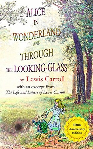 Alice's Adventures in Wonderland and Through the Looking-Glass by Lewis Carroll, with an excerpt from The Life and Letters of Lewis Carroll