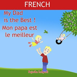 Children's French Books: My Daddy is the Best. Mon papa est le meilleur: Children's Picture Book English-French (Bilingual Edition),Kids French books,Childrens ... books for children 7)