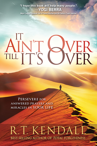 It Ain't Over Till It's Over: Persevere for Answered Prayers and Miracles in Your Life