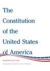 The Constitution of the United States of America Modern Edition: Rearranged and Edited for Ease of Reading
