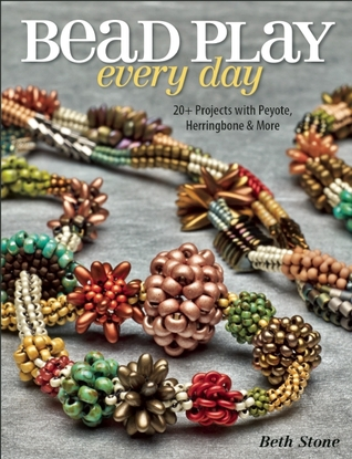 Bead Play Every Day: 20+ Projects with Peyote, Herringbone, and More por Beth Stone