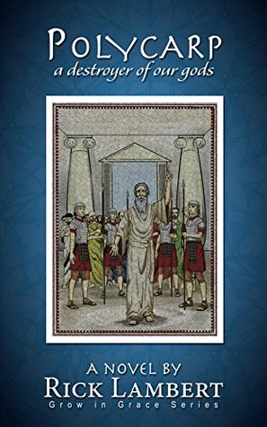Polycarp, a destroyer of our gods (Grow in grace series Book 1)