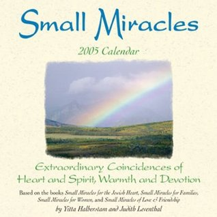 Small Miracles 2005 Calendar: Extraordinary Coincendences of Heart and Spirit, Warmth, and Devotion (Small Miracles Series)
