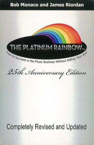 The Platinum Rainbow: How to Succeed in the Music Business...without selling your soul. 25th Anniversary Update Edition