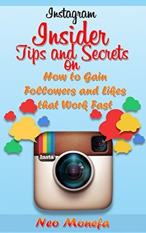 INSTAGRAM: Insider Tips and Secrets on How to Gain Followers and Likes that Work Fast