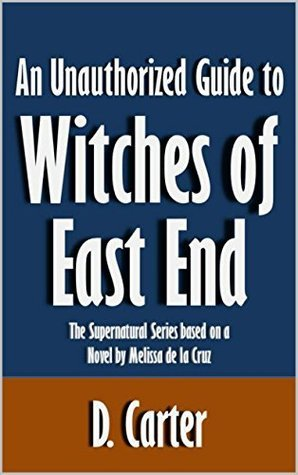 An Unauthorized Guide to Witches of East End: The Supernatural Series based on a Novel by Melissa de la Cruz [Article]