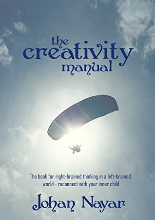 The Creativity Manual: The book for right-brained thinking in a left-brained world - reconnect with your inner child (How to create 1)