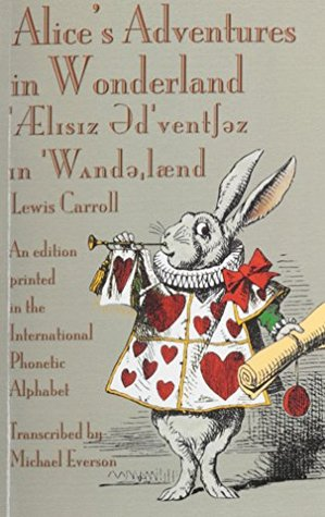 Alice's Adventures in Wonderland / 'Ælɪsɪz əd'ventʃəz ɪn 'Wᴧndəʴlænd: An Edition Printed in the International Phonetic Alphabet