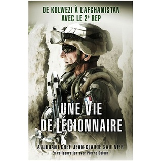 Une Vie de Legionnaire: De Kolwezi a l'Afghanistan avec le 2ème Rep