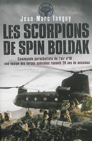 Les Scorpions de Spin Boldak: Commando Parachutiste de l'Air no 10. Une Equipe des Forces Speciales Raconte 20 ans de Missions. por Jean-Marc Tanguy