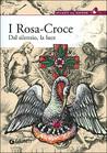 I Rosa-Croce: dal silenzio, la luce