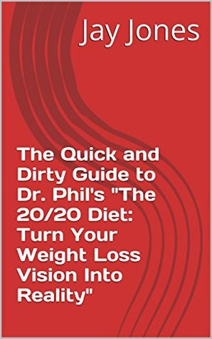 """The Quick and Dirty Guide to Dr. Phil's """"The 20/20 Diet: Turn Your Weight Loss Vision Into Reality"""" (No-Bullshit Executive Summary Series)"""