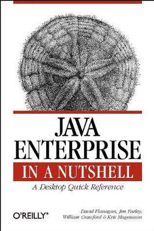 Java Enterprise in a Nutshell: A Desktop Quick Reference (In a Nutshell