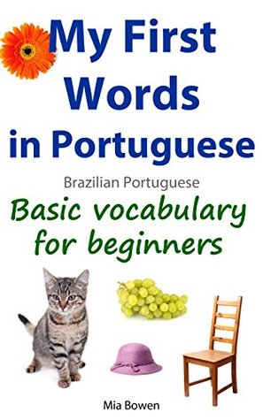 My First Words in Portuguese (Brazilian Portuguese): Basic vocabulary for beginners (Learn Portuguese (Brazilian) Book 1)
