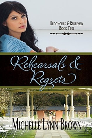 Rehearsals and Regrets (Reconciled and Redeemed, #2)