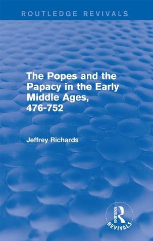 The Popes and the Papacy in the Early Middle Ages (Routledge Revivals): 476-752