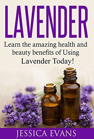 Lavender: Learn the amazing health and beauty benefits of using Lavender Today!