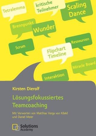 Lösungsfokussiertes Teamcoaching: Mit Vorworten von Matthias Varga von Kibéd und Daniel Meier