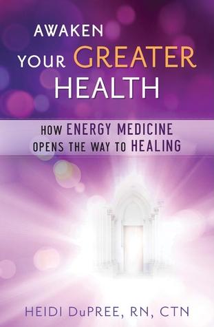 Awaken Your Greater Health: How Energy Medicine Opens the Way to Healing