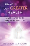 Awaken Your Greater Health: How Energy Medicine Opens the Way to Healing