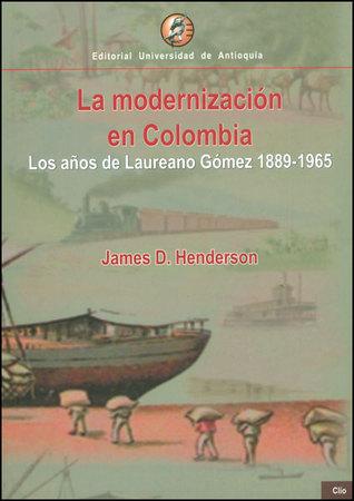 La modernización en Colombia: los años de Laureano Gómez, 1889-1965