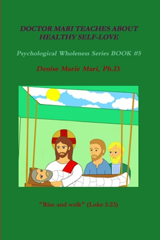 DOCTOR MARI TEACHES ABOUT HEALTHY SELF-LOVE (Psychological Wholeness Series, #5)