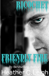 Friendly Fire by Heather C. Leigh
