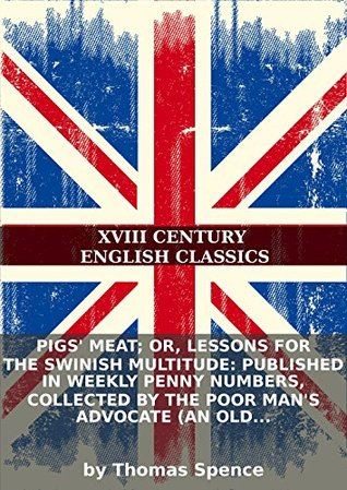 Pigs'meat; or, lessons for the swinish multitude: Published in weekly penny numbers, collected by the poor man's advocate (an old veteran in the... [pt.2]
