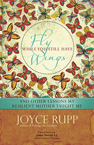 Fly While You Still Have Wings: And Other Lessons My Resilient Mother Taught Me