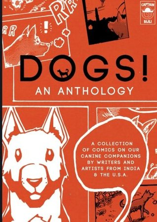DOGS! An Anthology: A collection of comics on our canine companions by writers & artists from India & the U.S.A.