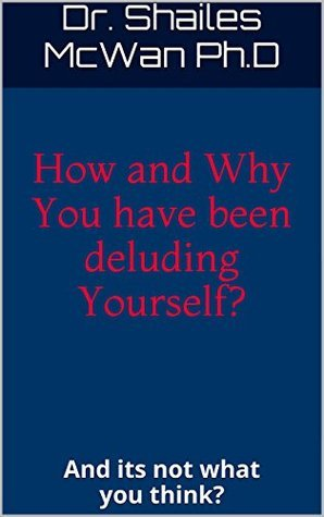How and Why You have been deluding Yourself?: And its not what you think?