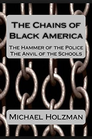 The Chains of Black America: The Hammer of the Police, The Anvil of the Schools