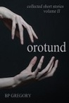 Orotund: Collected Short Stories Volume Two