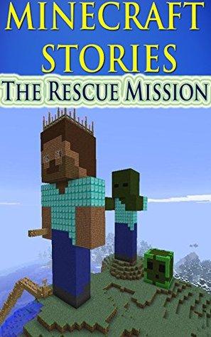 MINECRAFT Minecraft Stories The Rescue Mission By Alex Tyler - Minecraft minecraft spiele