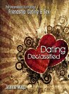 Dating Declassified: The Uncensored Truth About Dating, Friendship, & Sex