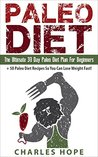 Paleo Diet: The Ultimate 30 Day Paleo Diet Plan For Beginners + 50 Paleo Diet Recipes So You Can Lose Weight Fast!