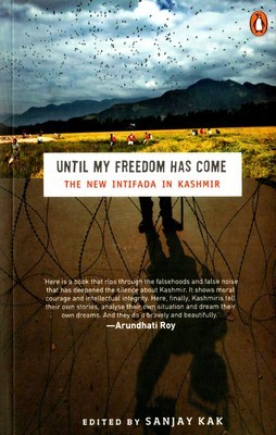 Until My Freedom Has Come: The New Intifada In Kashmir