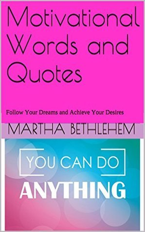 Motivational Words and Quotes: Follow Your Dreams and Achieve Your Desires
