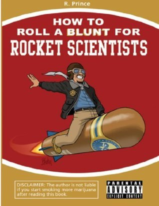 How To Roll A Blunt For Rocket Scientists (How to Roll a Blunt for Dummies Book 2)