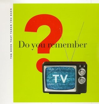 Do You Remember TV?: The Book That Takes You Back