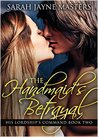 The Handmaid's Betrayal (A Medieval Erotic Romance) (His Lordship's Command Book 2)