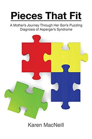 Pieces That Fit: A Mothers Journey Through Her Son's Puzzling Diagnosis of Asperger's Syndrome