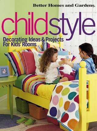 Childstyle: Decorating Ideas & Projects for Kids' Rooms
