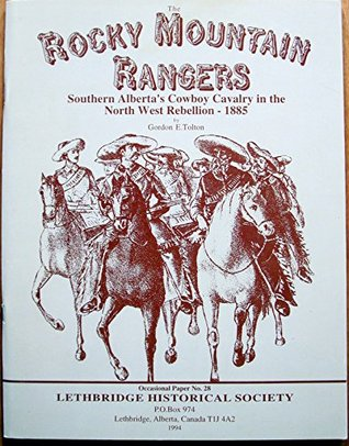 The Rocky Mountain Rangers: Southern Alberta's Cowboy Cavalry In The North West Rebellion, 1885