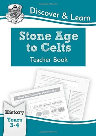 KS2 Discover & Learn: History - Stone Age to Celts Teacher Book, Year 3 & 4